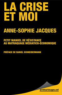La Crise et Moi, Anne-Sophie Jacques